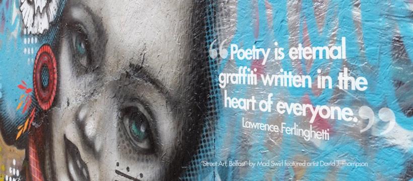 """""""Poetry is eternal graffiti written in the heart of everyone."""" ― Lawrence Ferlinghetti"""